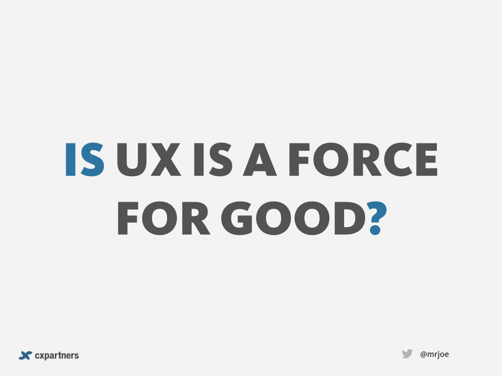 Is UX a force for good?