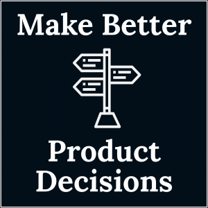 Make Better Product Decisions Podcast